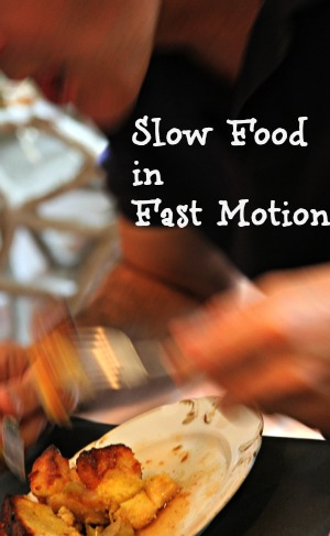 Slow Food in Fast Motion